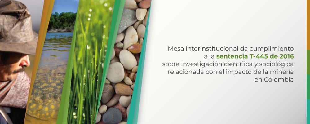 Mesa interinstitucional da cumplimiento a la sentencia T-445 de 2016 sobre investigación científica y sociológica relacionada con el impacto de la minería en Colombia